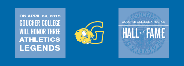 On April 24, 2015 Goucher College will honor three athletic legends. Goucher College Athletics Hall of Fame.